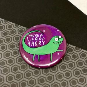 'You're A Lizard Harry' Badge